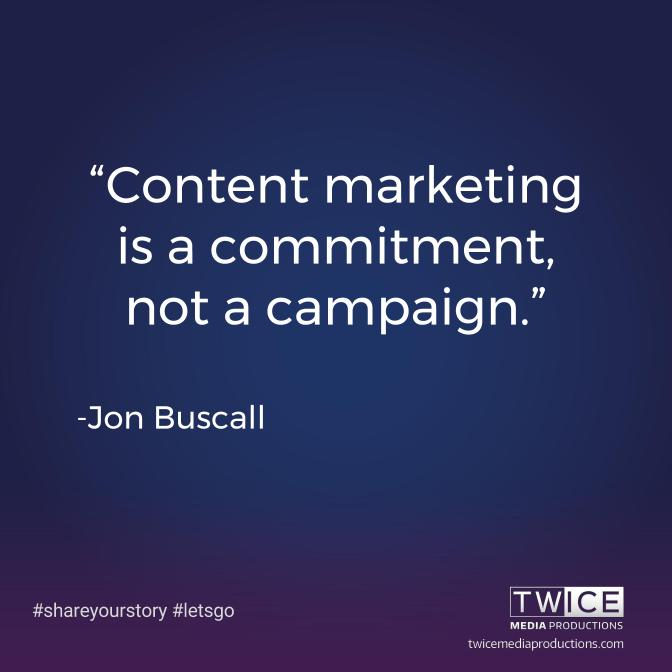 """Content marketing is a commitment, not a campaign."" — Jon Buscall"